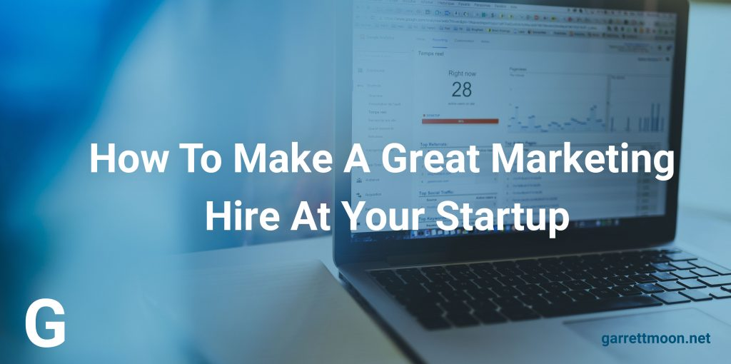 How To Make An Awesome Marketing Hire At Your Startup